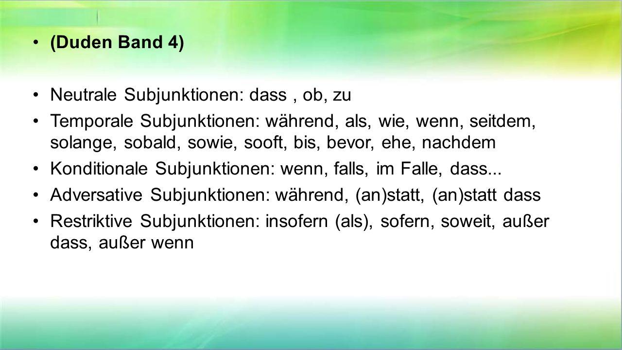 (Duden Band 4) Neutrale Subjunktionen: dass, ob, zu Temporale Subjunktionen: während, als, wie, wenn, seitdem, solange, sobald, sowie, sooft, bis, bevor, ehe, nachdem Konditionale Subjunktionen: wenn, falls, im Falle, dass...