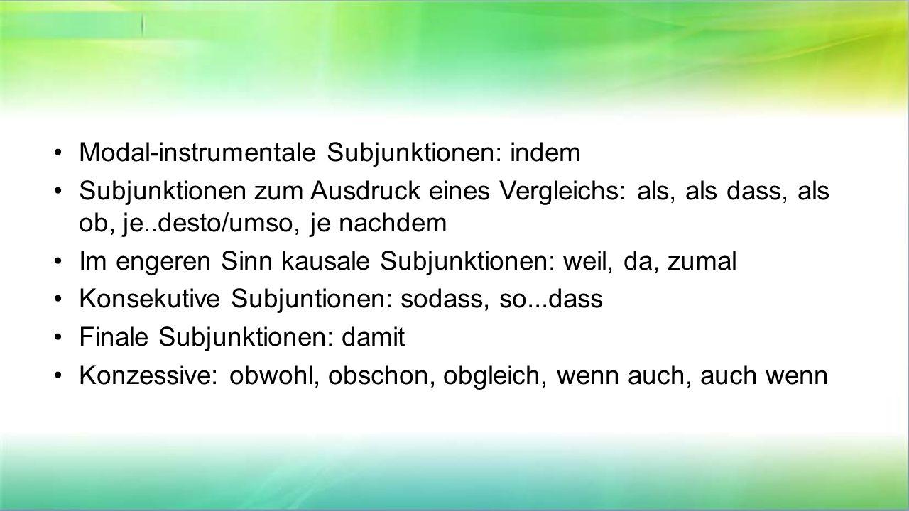 Modal-instrumentale Subjunktionen: indem Subjunktionen zum Ausdruck eines Vergleichs: als, als dass, als ob, je..desto/umso, je nachdem Im engeren Sin