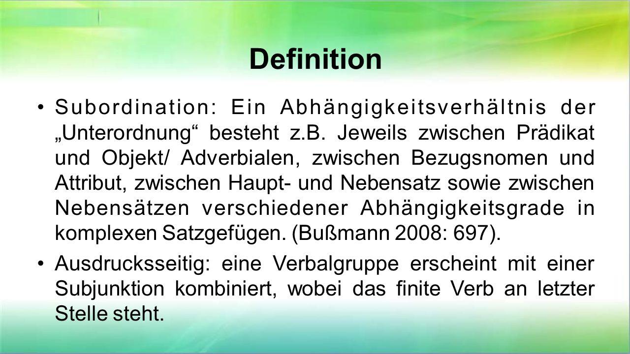 """Definition Subordination: Ein Abhängigkeitsverhältnis der """"Unterordnung"""" besteht z.B. Jeweils zwischen Prädikat und Objekt/ Adverbialen, zwischen Bezu"""