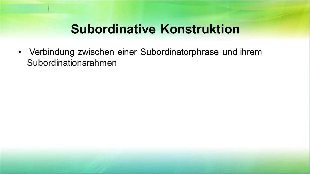 Subordinative Konstruktion Verbindung zwischen einer Subordinatorphrase und ihrem Subordinationsrahmen