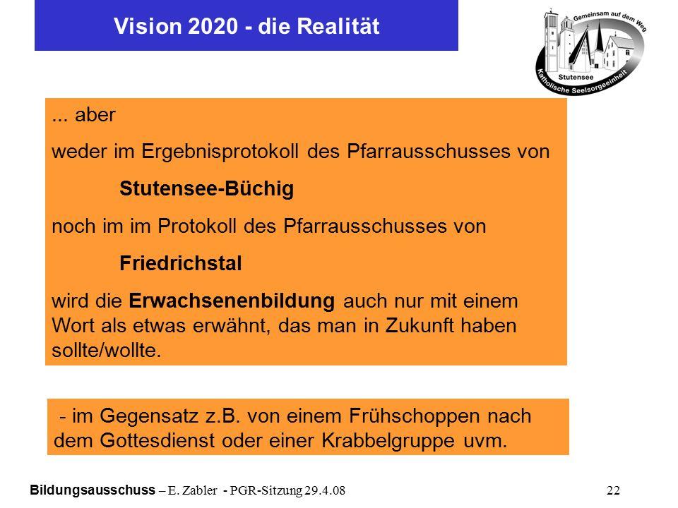 Bildungsausschuss – E. Zabler - PGR-Sitzung 29.4.08 22 Vision 2020 - die Realität...
