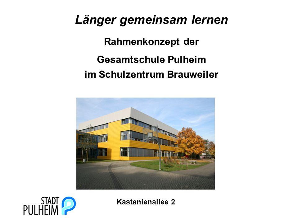 Länger gemeinsam lernen Rahmenkonzept der Gesamtschule Pulheim im Schulzentrum Brauweiler Kastanienallee 2