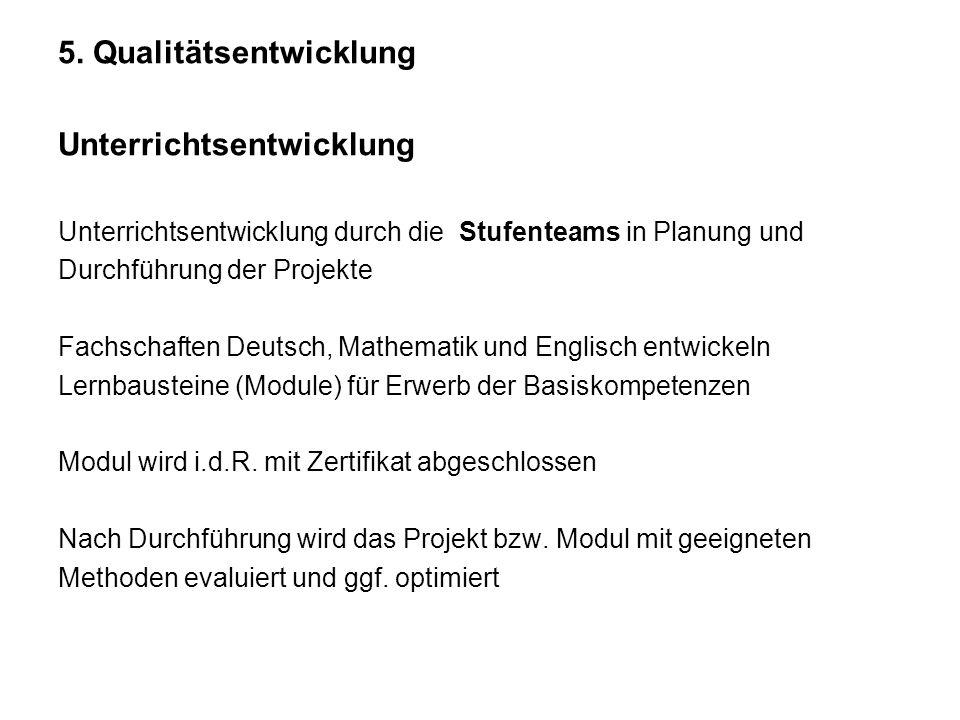 5. Qualitätsentwicklung Unterrichtsentwicklung Unterrichtsentwicklung durch die Stufenteams in Planung und Durchführung der Projekte Fachschaften Deut