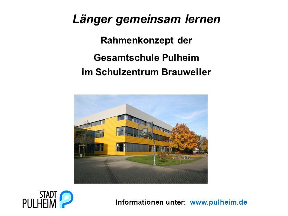 Länger gemeinsam lernen Rahmenkonzept der Gesamtschule Pulheim im Schulzentrum Brauweiler Informationen unter: www.pulheim.de