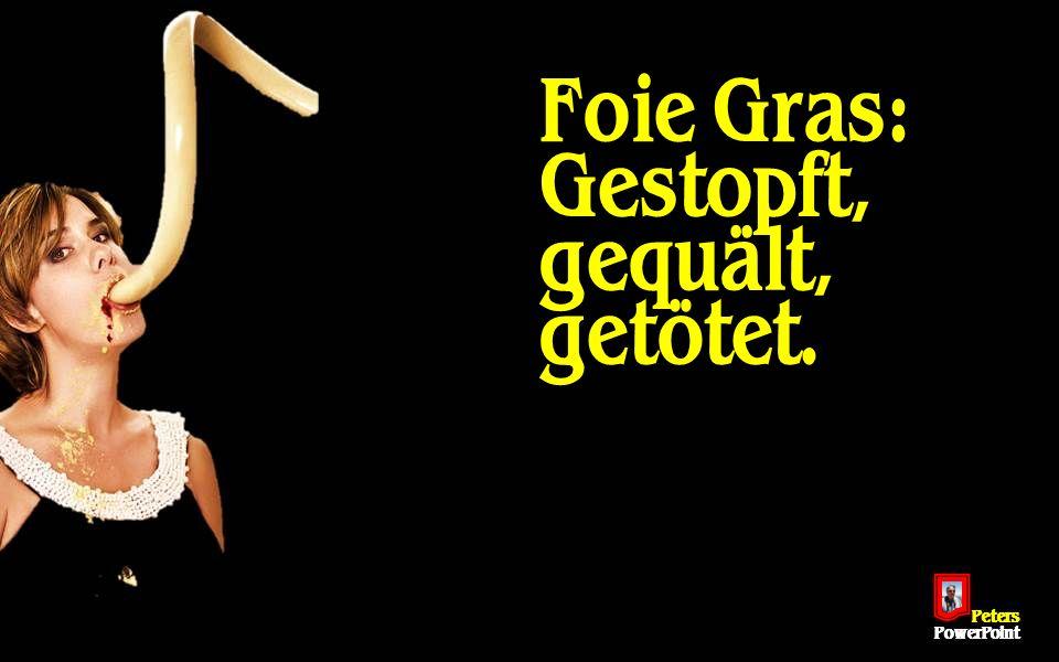 PetersPowerPoint Foie Gras: Gestopft, gequält, getötet.