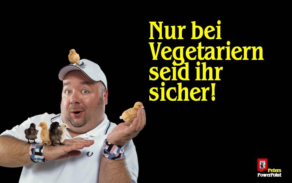 PetersPowerPoint Nur bei Vegetariern seid ihr sicher!