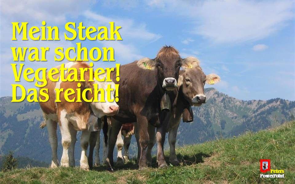 Mein Steak war schon Vegetarier! Das reicht! PetersPowerPoint