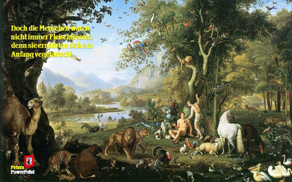 Doch die Menschen waren nicht immer Fleischfresser, denn sie ernährten sich am Anfang vegetarisch! PetersPowerPoint