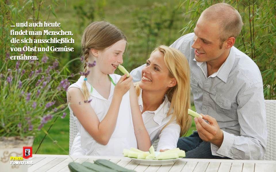 ... und auch heute findet man Menschen, die sich ausschließlich von Obst und Gemüse ernähren. PetersPowerPoint