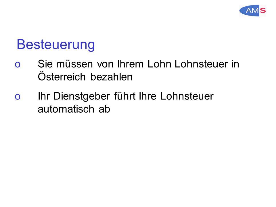 Besteuerung oSie müssen von Ihrem Lohn Lohnsteuer in Österreich bezahlen oIhr Dienstgeber führt Ihre Lohnsteuer automatisch ab