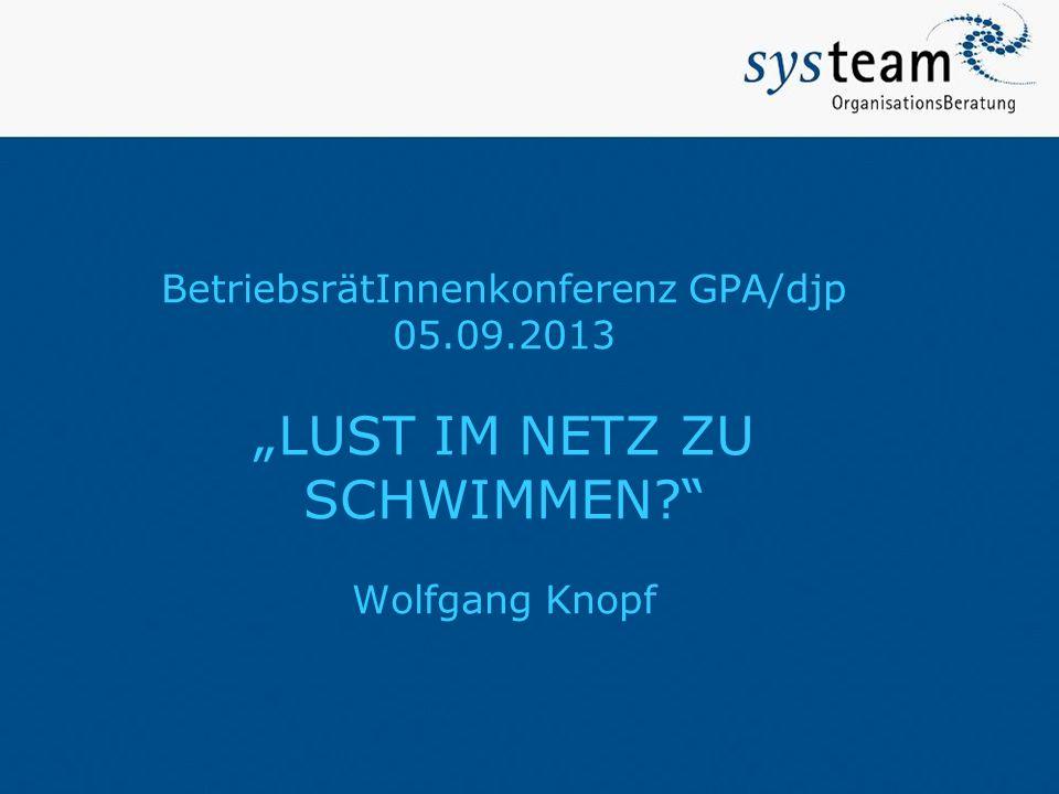 """BetriebsrätInnenkonferenz GPA/djp 05.09.2013 """"LUST IM NETZ ZU SCHWIMMEN?"""" Wolfgang Knopf"""