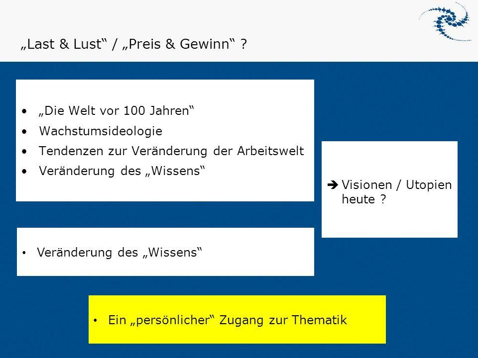"""""""Last & Lust"""" / """"Preis & Gewinn"""" ? """"Die Welt vor 100 Jahren"""" Wachstumsideologie Tendenzen zur Veränderung der Arbeitswelt Veränderung des """"Wissens"""" N"""