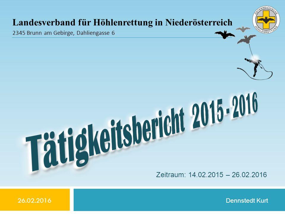 Landesverband für Höhlenrettung in Niederösterreich 2345 Brunn am Gebirge, Dahliengasse 6 Zeitraum: 14.02.2015 – 26.02.2016 Dennstedt Kurt 26.02.2016