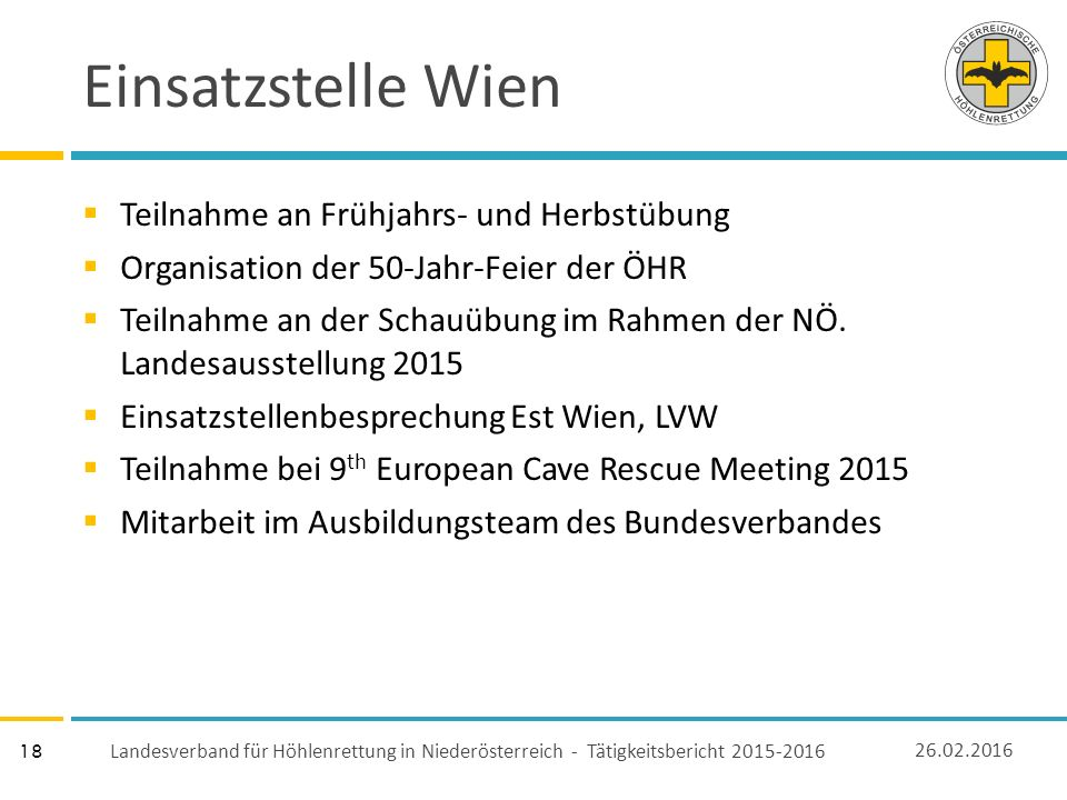 18 Einsatzstelle Wien  Teilnahme an Frühjahrs- und Herbstübung  Organisation der 50-Jahr-Feier der ÖHR  Teilnahme an der Schauübung im Rahmen der NÖ.