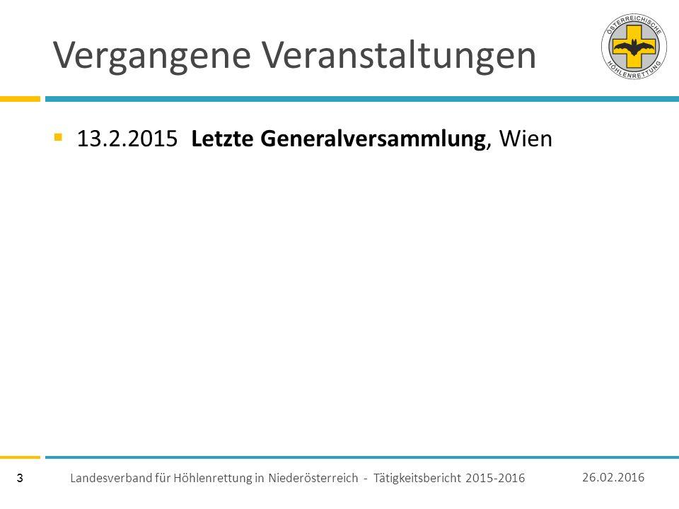 3 Vergangene Veranstaltungen  13.2.2015 Letzte Generalversammlung, Wien 26.02.2016 Landesverband für Höhlenrettung in Niederösterreich - Tätigkeitsbericht 2015-2016