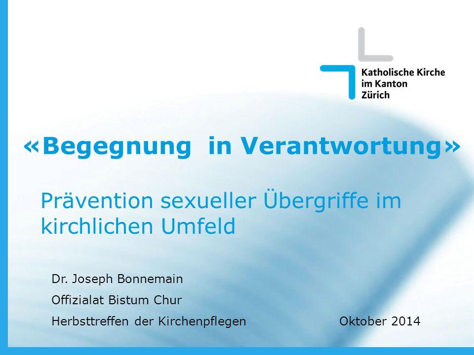 Oktober 2014 www.zh.kath.ch «Begegnung in Verantwortung» Prävention sexueller Übergriffe im kirchlichen Umfeld Dr.