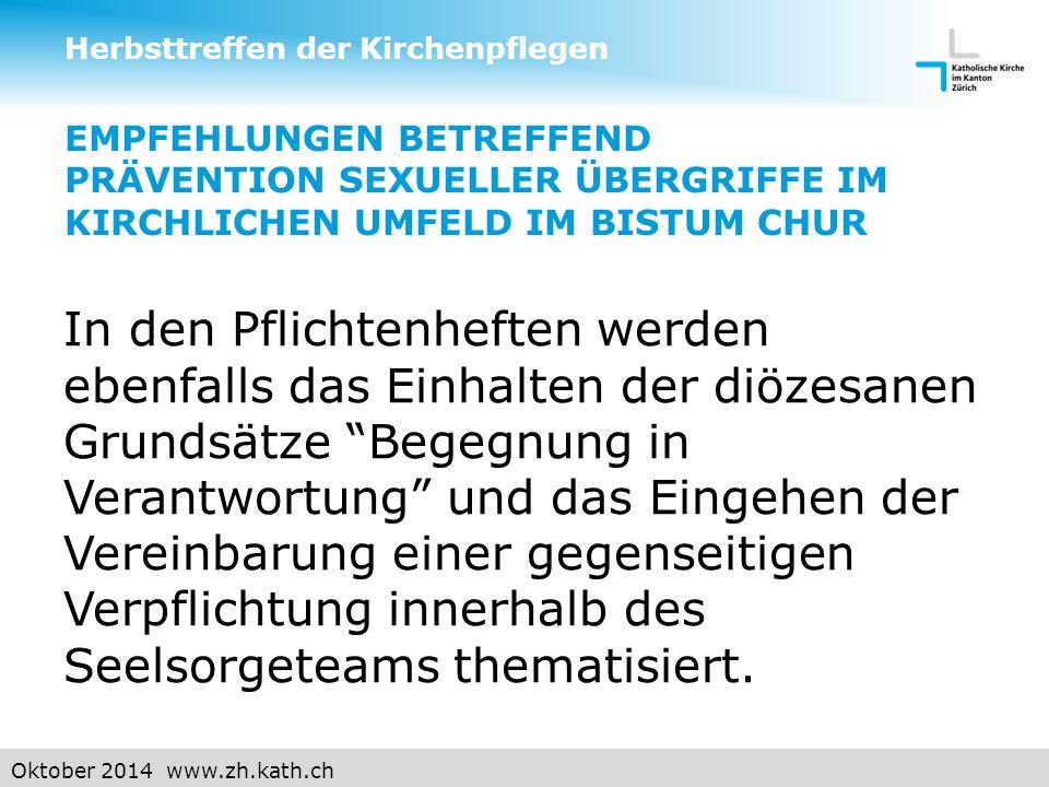 Oktober 2014 www.zh.kath.ch EMPFEHLUNGEN BETREFFEND PRÄVENTION SEXUELLER ÜBERGRIFFE IM KIRCHLICHEN UMFELD IM BISTUM CHUR In den Pflichtenheften werden ebenfalls das Einhalten der diözesanen Grundsätze Begegnung in Verantwortung und das Eingehen der Vereinbarung einer gegenseitigen Verpflichtung innerhalb des Seelsorgeteams thematisiert.