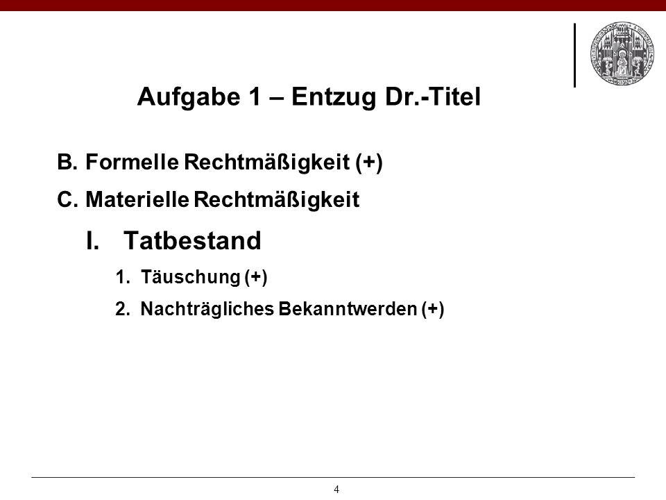 Aufgabe 1 – Entzug Dr.-Titel B. Formelle Rechtmäßigkeit (+) C.