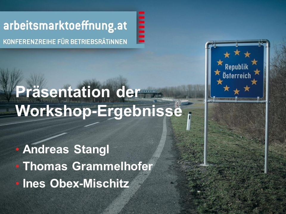 1 Präsentation der Workshop-Ergebnisse Andreas Stangl Thomas Grammelhofer Ines Obex-Mischitz