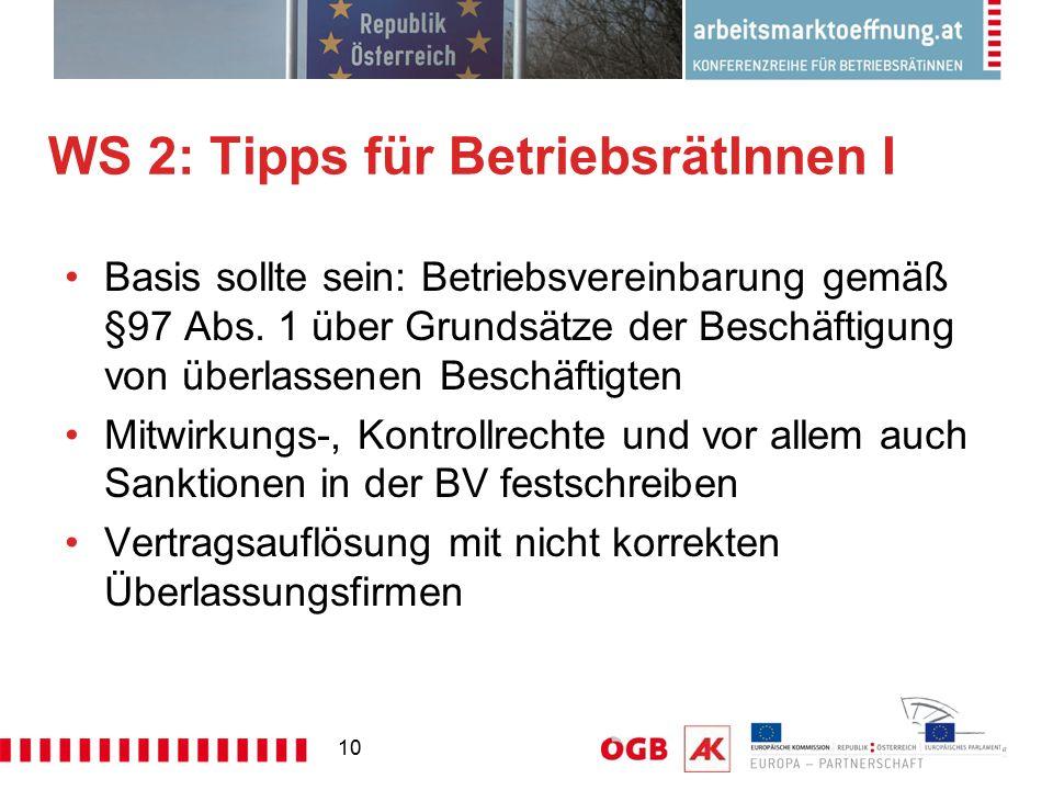 10 WS 2: Tipps für BetriebsrätInnen I Basis sollte sein: Betriebsvereinbarung gemäß §97 Abs. 1 über Grundsätze der Beschäftigung von überlassenen Besc