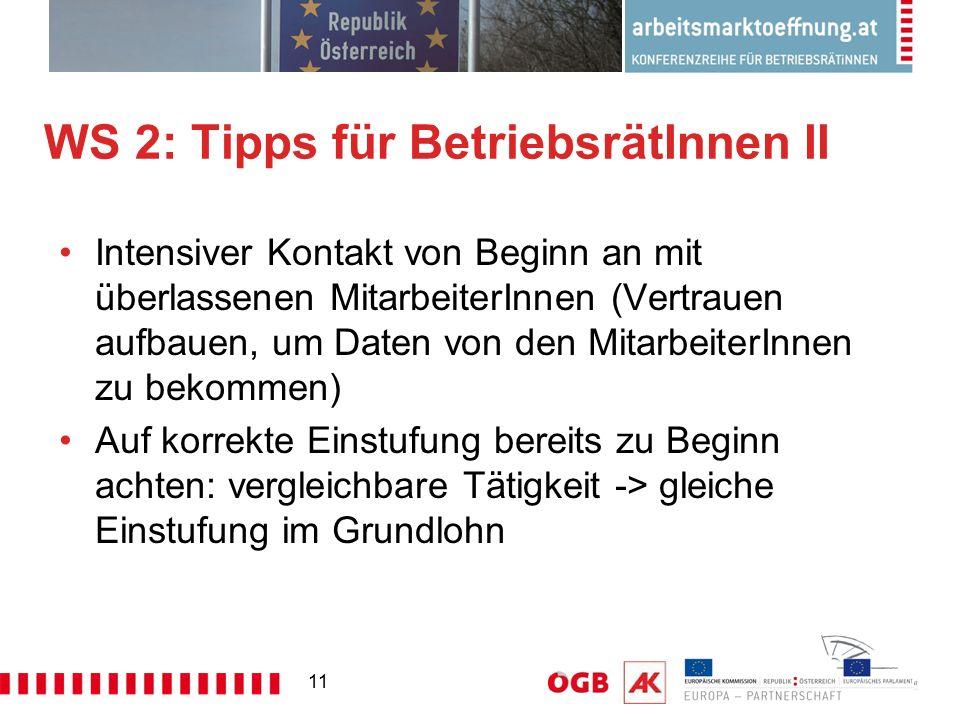 11 WS 2: Tipps für BetriebsrätInnen II Intensiver Kontakt von Beginn an mit überlassenen MitarbeiterInnen (Vertrauen aufbauen, um Daten von den Mitarb