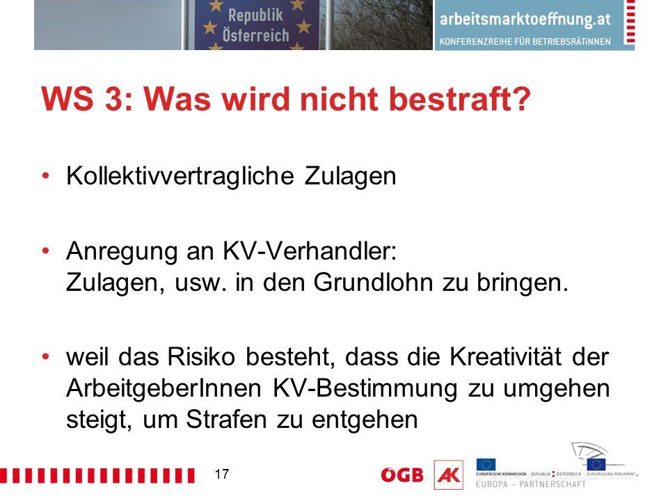 17 WS 3: Was wird nicht bestraft? Kollektivvertragliche Zulagen Anregung an KV-Verhandler: Zulagen, usw. in den Grundlohn zu bringen. weil das Risiko