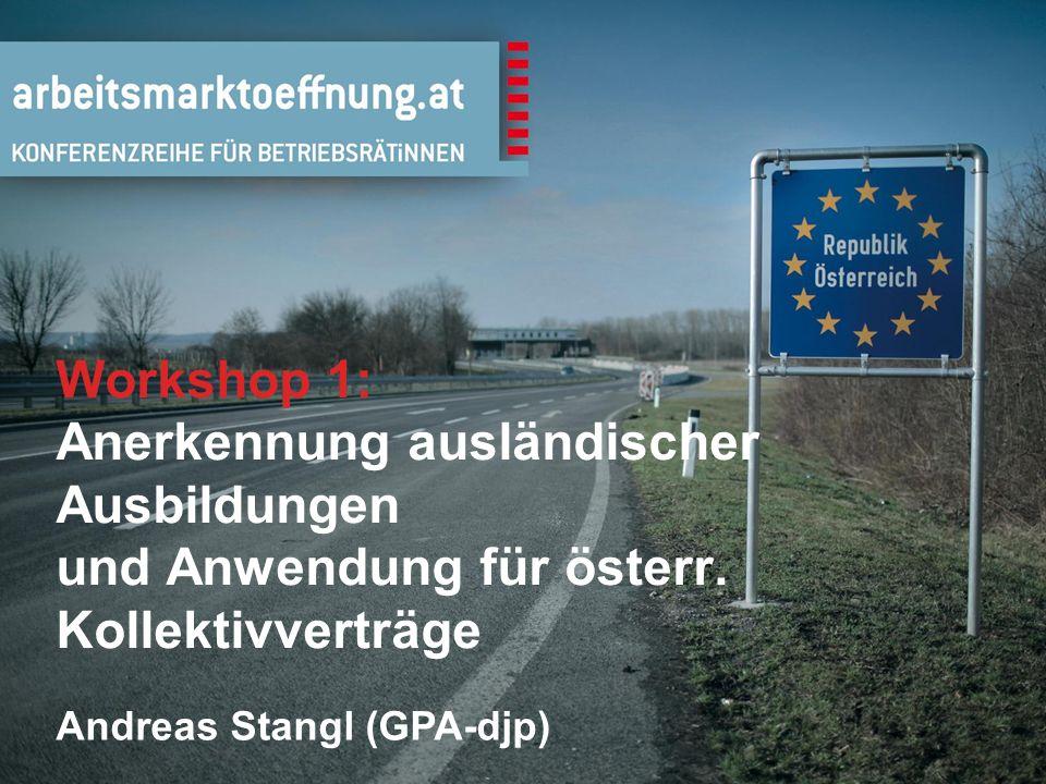 2 Workshop 1: Anerkennung ausländischer Ausbildungen und Anwendung für österr. Kollektivverträge Andreas Stangl (GPA-djp)