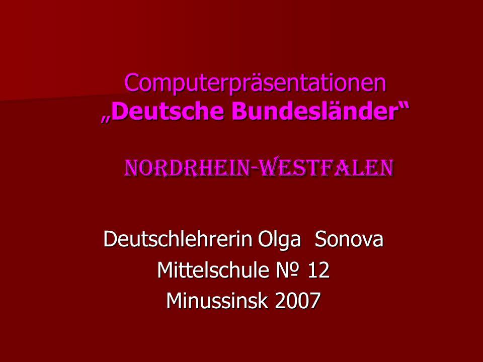 """Computerpräsentationen """"Deutsche Bundesländer Nordrhein-Westfalen Deutschlehrerin Olga Sonova Mittelschule № 12 Minussinsk 2007"""