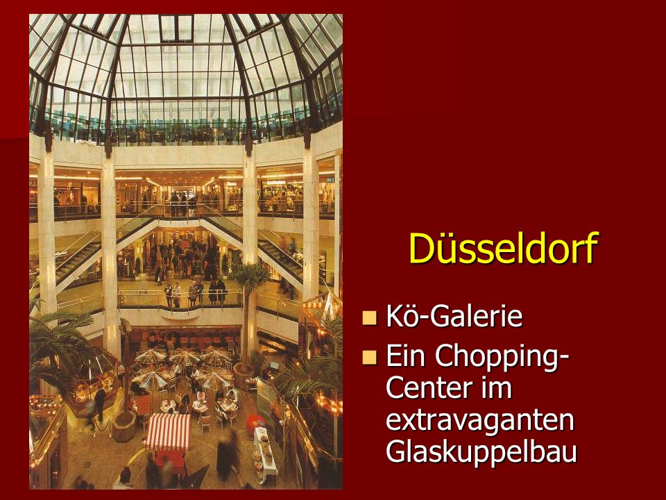 Düsseldorf Kö-Galerie Kö-Galerie Ein Chopping- Center im extravaganten Glaskuppelbau Ein Chopping- Center im extravaganten Glaskuppelbau