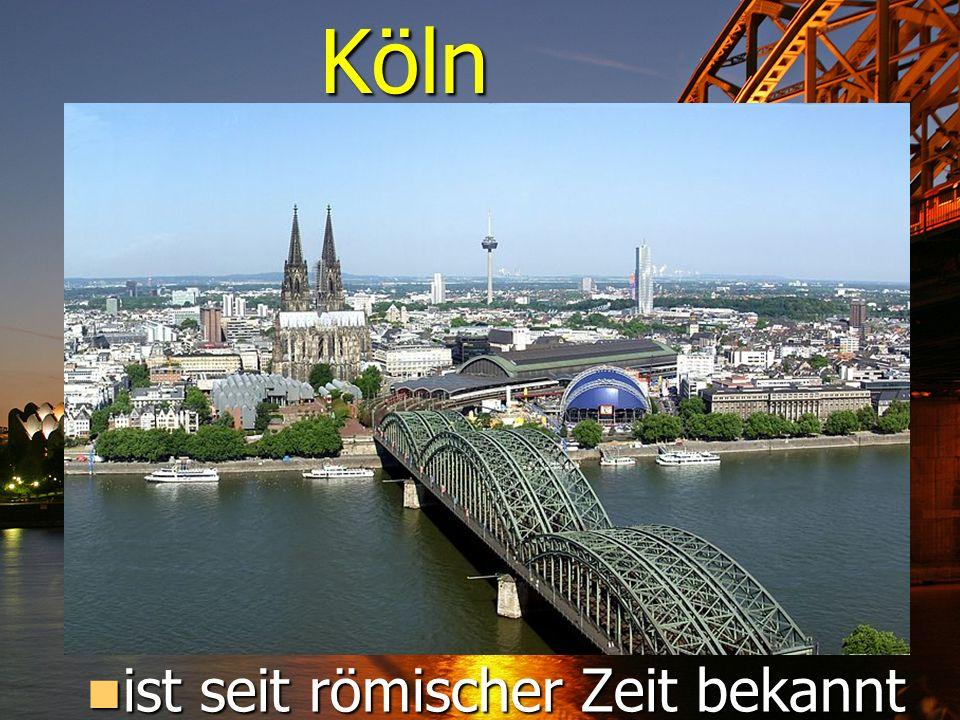 Köln ist seit römischer Zeit bekannt ist seit römischer Zeit bekannt