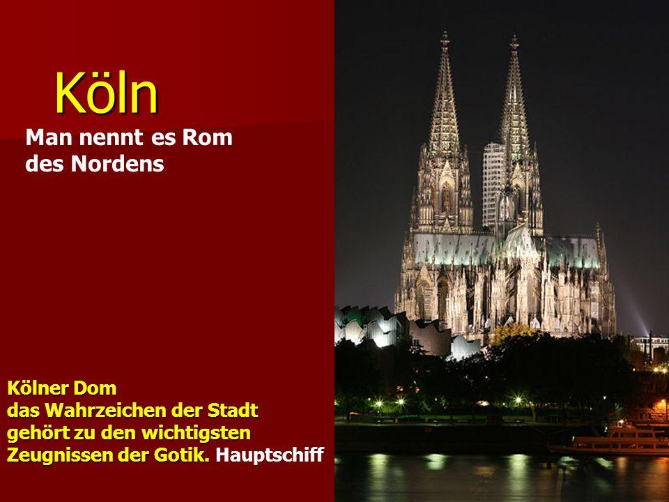 Köln Man nennt es Rom des Nordens Kölner Dom das Wahrzeichen der Stadt gehört zu den wichtigsten Zeugnissen der Gotik.