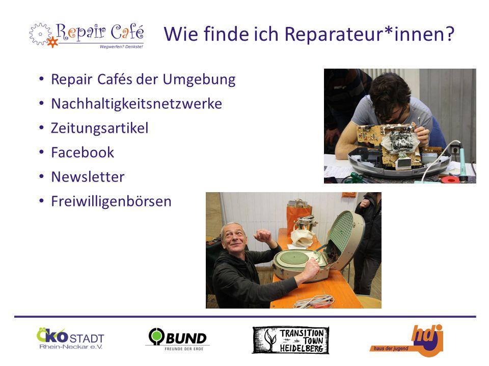 Repair Cafés der Umgebung Nachhaltigkeitsnetzwerke Zeitungsartikel Facebook Newsletter Freiwilligenbörsen Wie finde ich Reparateur*innen