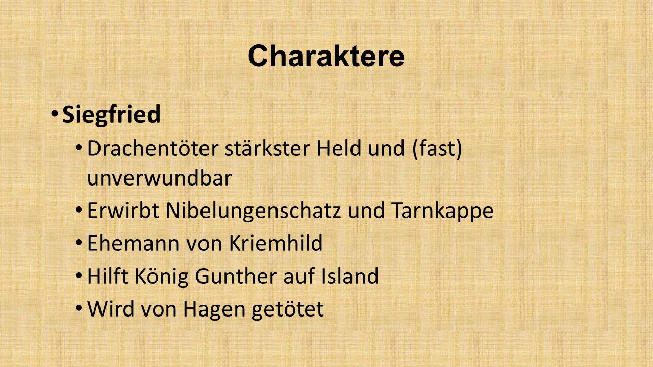 Charaktere Siegfried Drachentöter stärkster Held und (fast) unverwundbar Erwirbt Nibelungenschatz und Tarnkappe Ehemann von Kriemhild Hilft König Gunt