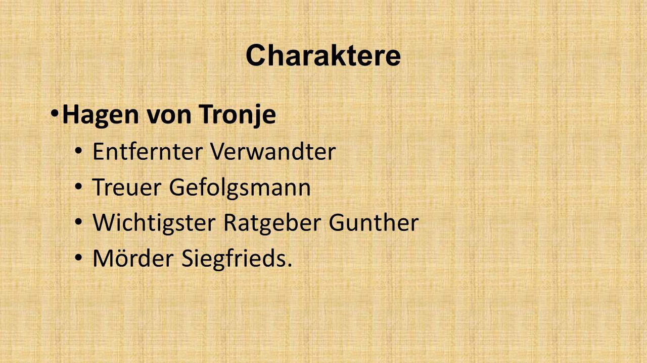 Charaktere Hagen von Tronje Entfernter Verwandter Treuer Gefolgsmann Wichtigster Ratgeber Gunther Mörder Siegfrieds.