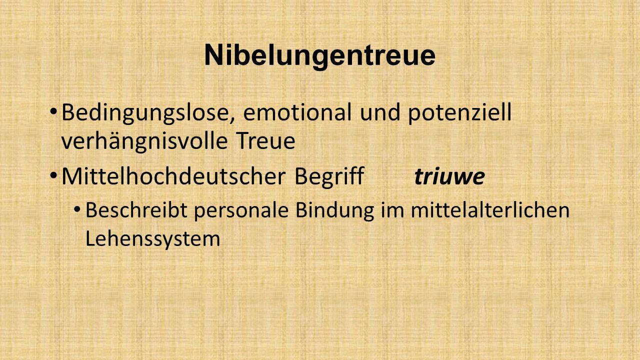 Nibelungentreue Bedingungslose, emotional und potenziell verhängnisvolle Treue Mittelhochdeutscher Begriff triuwe Beschreibt personale Bindung im mitt