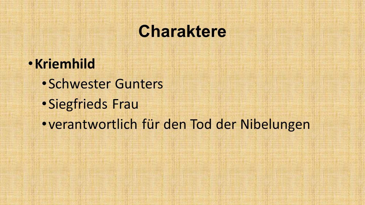 Charaktere Siegfried Drachentöter stärkster Held und (fast) unverwundbar Erwirbt Nibelungenschatz und Tarnkappe Ehemann von Kriemhild Hilft König Gunther auf Island Wird von Hagen getötet