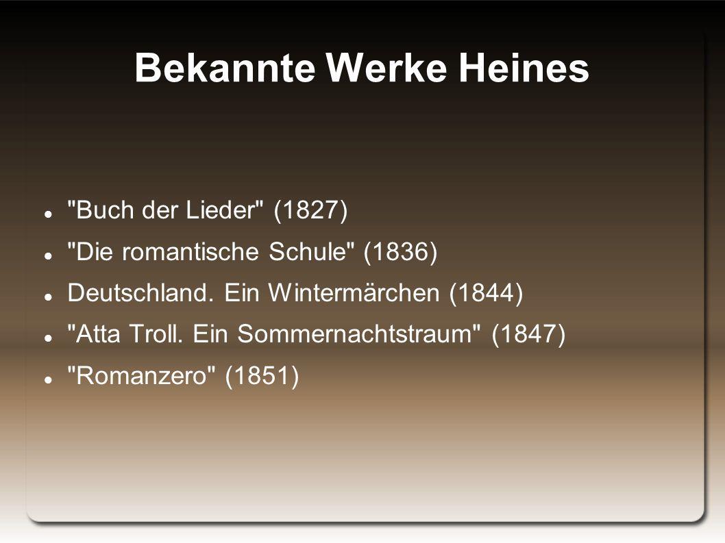 Bekannte Werke Heines Buch der Lieder (1827) Die romantische Schule (1836) Deutschland.