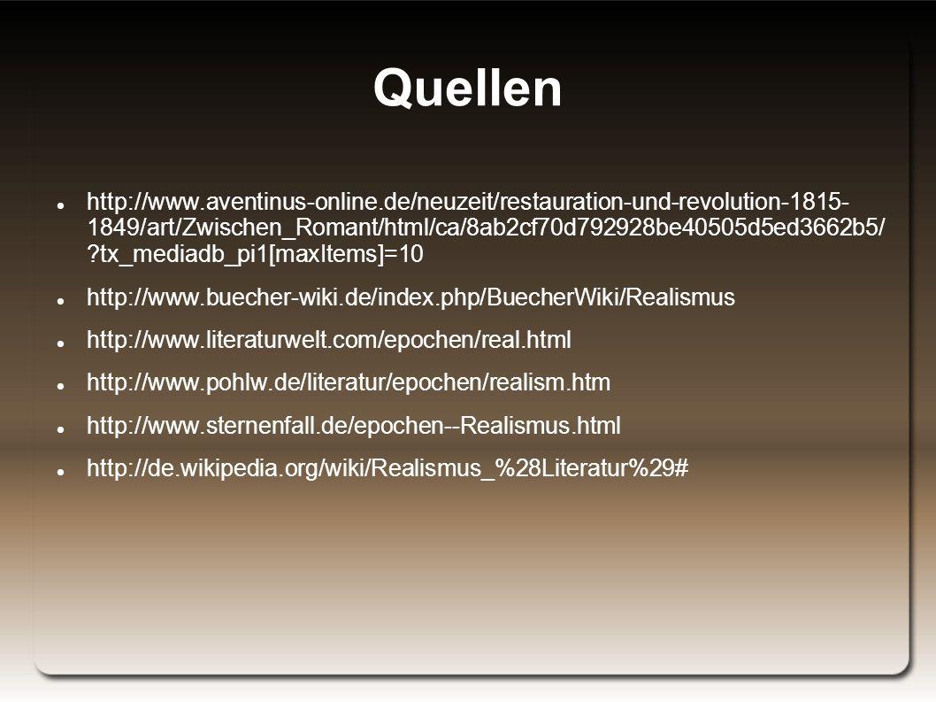 Quellen http://www.aventinus-online.de/neuzeit/restauration-und-revolution-1815- 1849/art/Zwischen_Romant/html/ca/8ab2cf70d792928be40505d5ed3662b5/ ?tx_mediadb_pi1[maxItems]=10 http://www.buecher-wiki.de/index.php/BuecherWiki/Realismus http://www.literaturwelt.com/epochen/real.html http://www.pohlw.de/literatur/epochen/realism.htm http://www.sternenfall.de/epochen--Realismus.html http://de.wikipedia.org/wiki/Realismus_%28Literatur%29#