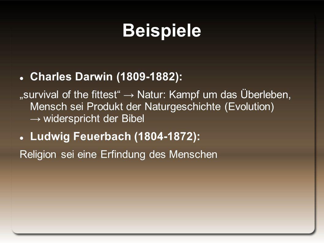 """Beispiele Charles Darwin (1809-1882): """"survival of the fittest → Natur: Kampf um das Überleben, Mensch sei Produkt der Naturgeschichte (Evolution) → widerspricht der Bibel Ludwig Feuerbach (1804-1872): Religion sei eine Erfindung des Menschen"""