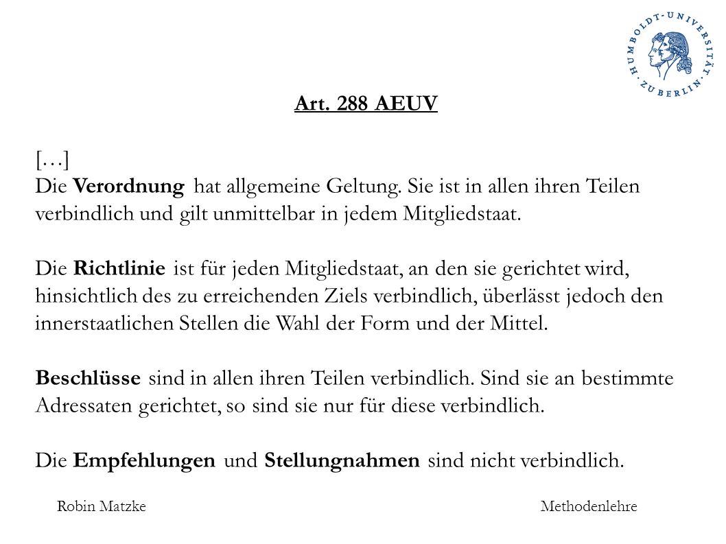 Robin MatzkeMethodenlehre Beispiel (vereinfacht nach EuGH NJW 1998, 47): § 48 VwVfG: (1) Ein rechtswidriger Verwaltungsakt kann, auch nachdem er unanfechtbar geworden ist, ganz oder teilweise mit Wirkung für die Zukunft oder für die Vergangenheit zurückgenommen werden.
