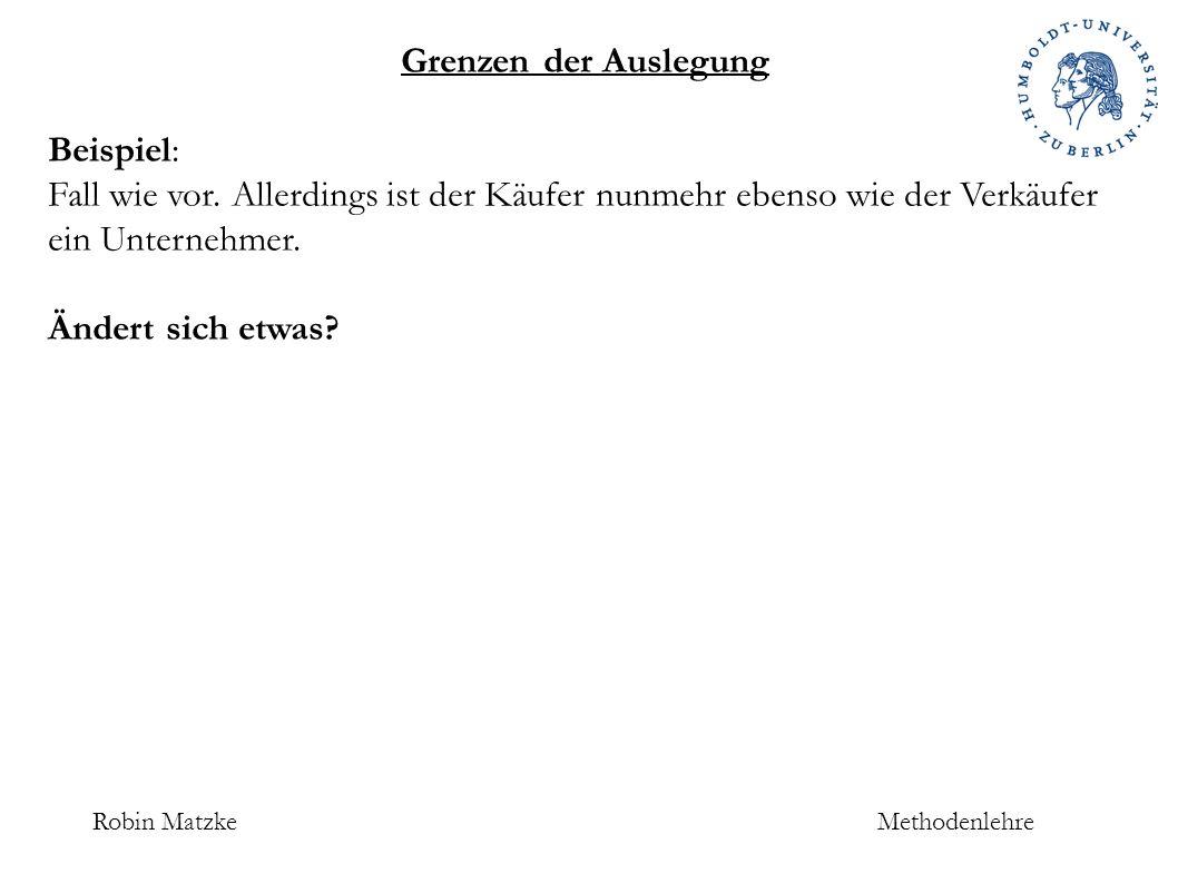 Robin MatzkeMethodenlehre Grenzen der Auslegung Beispiel: Fall wie vor.