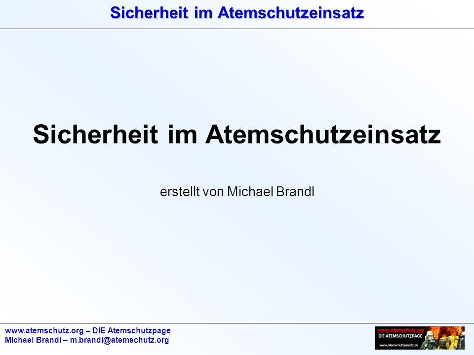 Sicherheit im Atemschutzeinsatz www.atemschutz.org – DIE Atemschutzpage Michael Brandl – m.brandl@atemschutz.org Sicherheit im Atemschutzeinsatz erste