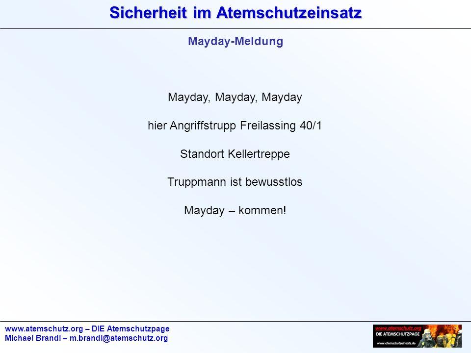 Sicherheit im Atemschutzeinsatz www.atemschutz.org – DIE Atemschutzpage Michael Brandl – m.brandl@atemschutz.org Mayday-Meldung Mayday, Mayday, Mayday
