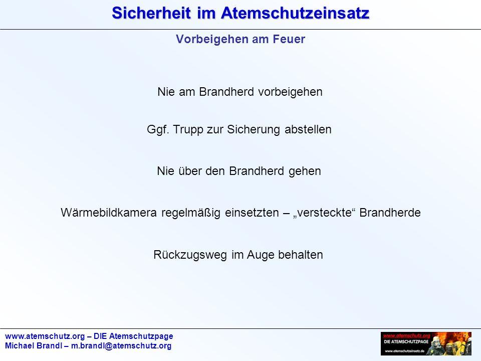 Sicherheit im Atemschutzeinsatz www.atemschutz.org – DIE Atemschutzpage Michael Brandl – m.brandl@atemschutz.org Vorbeigehen am Feuer Nie am Brandherd