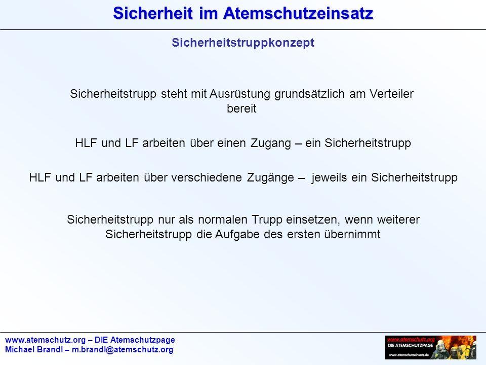 Sicherheit im Atemschutzeinsatz www.atemschutz.org – DIE Atemschutzpage Michael Brandl – m.brandl@atemschutz.org Sicherheitstruppkonzept Sicherheitstr