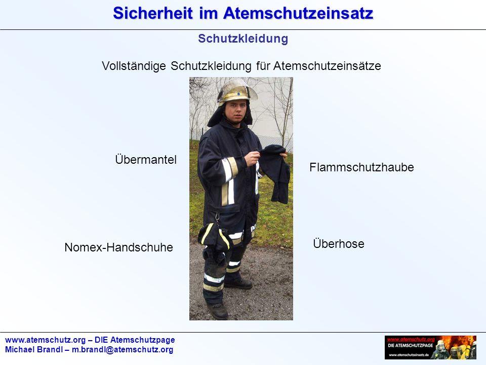 Sicherheit im Atemschutzeinsatz www.atemschutz.org – DIE Atemschutzpage Michael Brandl – m.brandl@atemschutz.org Schutzkleidung Vollständige Schutzkle