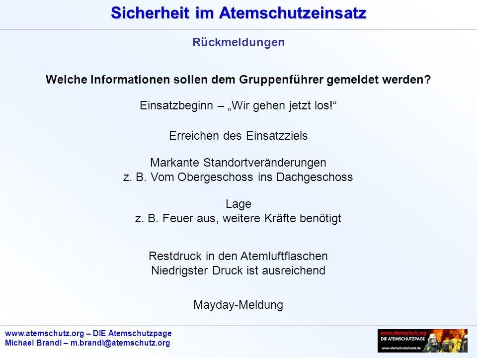 Sicherheit im Atemschutzeinsatz www.atemschutz.org – DIE Atemschutzpage Michael Brandl – m.brandl@atemschutz.org Rückmeldungen Welche Informationen so