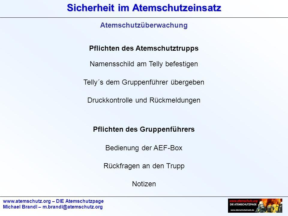 Sicherheit im Atemschutzeinsatz www.atemschutz.org – DIE Atemschutzpage Michael Brandl – m.brandl@atemschutz.org Atemschutzüberwachung Pflichten des A