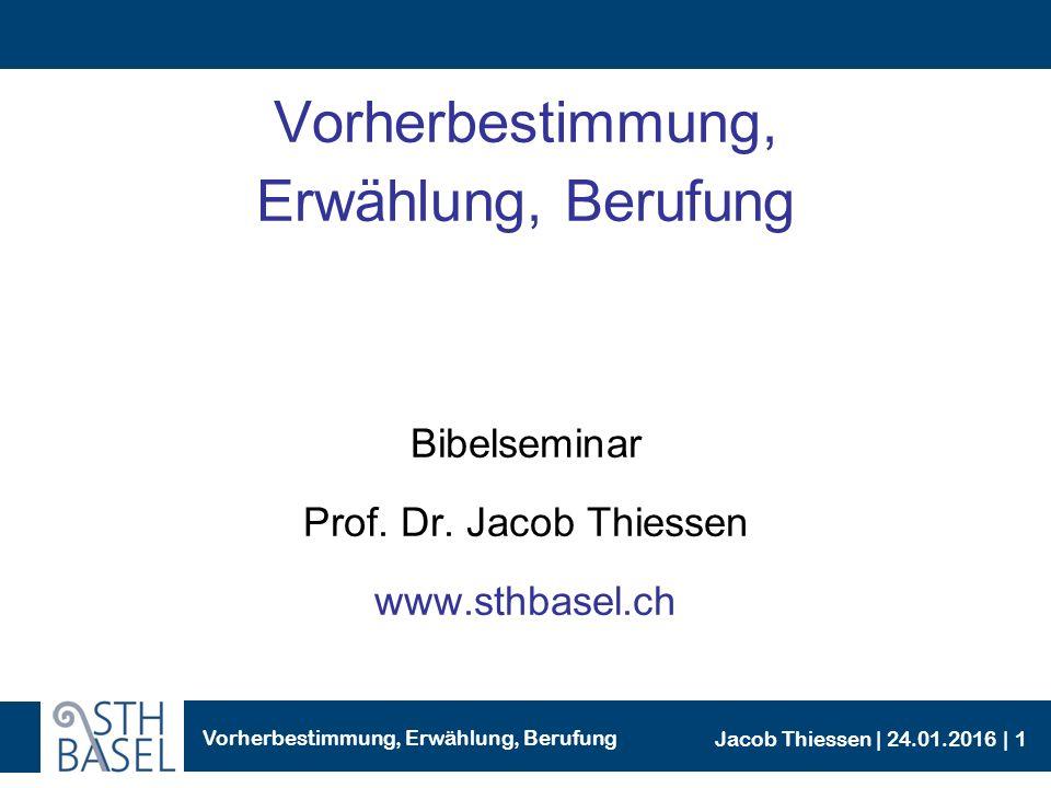 Vorherbestimmung, Erwählung, Berufung Jacob Thiessen | 24.01.2016 | Begriffserklärungen: Erwählung Vgl.
