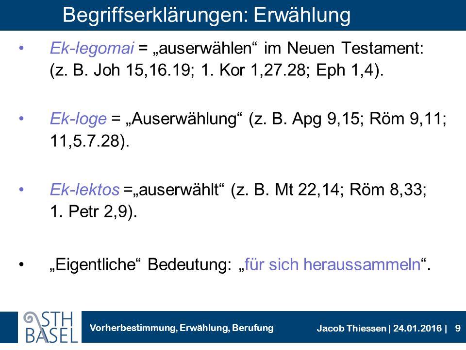 Vorherbestimmung, Erwählung, Berufung Jacob Thiessen | 24.01.2016 | Begriffserklärungen: Erwählung Betonung liegt auf Gott als dem Erwählenden.